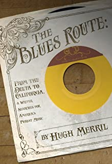 The Blues Route: From the Delta to California, a writer searches for America's purest music (English Edition)