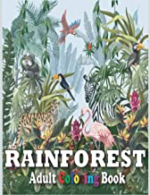 RainForest Adult Coloring Book: An Adult Coloring Book Featuring Beautiful Forest Animals, Birds,Flowers,Butterflies,Plant...