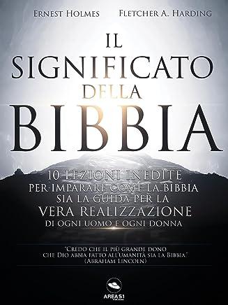 Il Significato della Bibbia: 10 lezioni inedite per imparare come la Bibbia sia la guida per la vera realizzazione di ogni uomo e ogni donna