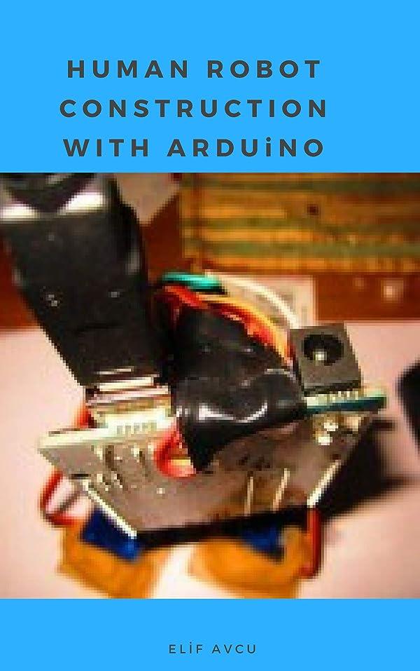 スカウト想像力豊かな検出HUMAN ROBOT CONSTRUCTION WITH ARDUiNO (English Edition)