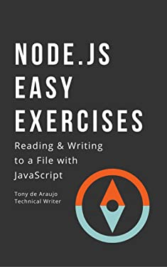 NODE.js Easy Exercises: READING & WRITING to a File with JavaScript (Programming in Node.js Book 1)