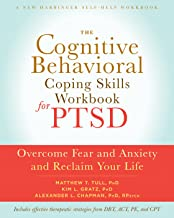 The Cognitive Behavioral Coping Skills Workbook for PTSD: Overcome Fear and Anxiety and Reclaim Your Life (A New Harbinger...