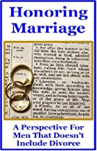 Honoring Marriage : A Perspective For Men That Doesn't Include Divorce