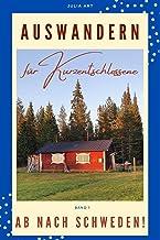 Auswandern für Kurzentschlossene - Ab nach Schweden!: Auswandern in 2021 - Planung, Ideen, Durchführung - Interviews mit A...