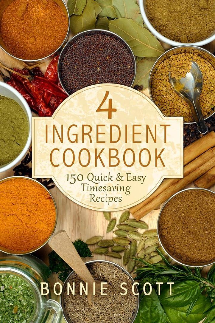 礼拝二週間ペレグリネーション4 Ingredient Cookbook: 150 Quick & Easy Timesaving Recipes (English Edition)
