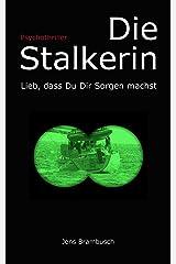 Die Stalkerin: Lieb, dass Du Dir Sorgen machst Kindle Ausgabe