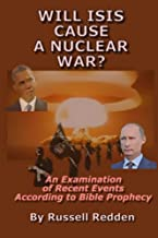 Will ISIS Cause a Nuclear War?: An Examination of Recent Events According to Bible Prophecy