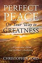 Perfect Peace On Your Way to Greatness: A Guide into Mind and Spiritual Awakening