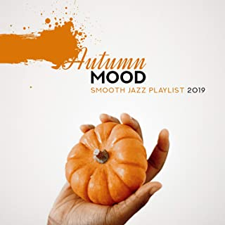 Autumn Mood: Smooth Jazz Playlist 2019 - Lounge Cafe Bar, Deep Relaxation, Pleasant Afternoon, Wonderful and Soothing