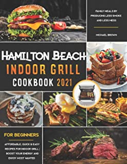Hamilton Beach Indoor Grill Cookbook for Beginners: Affordable, Quick & Easy Recipes for Indoor Grill; Boost Your Energy a...