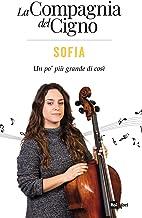 La Compagnia del Cigno. Sofia: Un pò più grande di così (Italian Edition)
