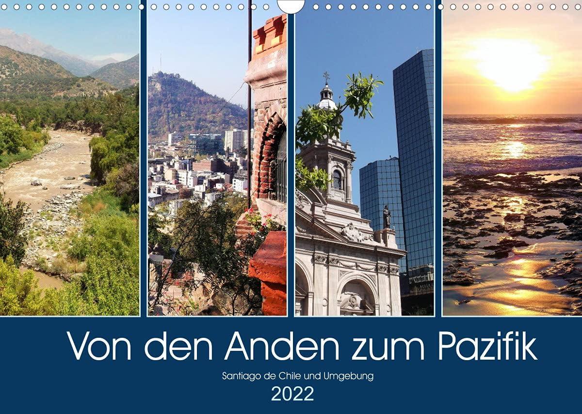 Von den Anden zum Pazifik - Santiago de Chile und Umgebung (Wandkalender 2022 DIN A3 quer)
