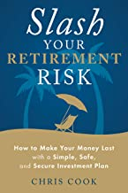 Slash Your Retirement Risk: How to Make Your Money Last with a Simple, Safe, and Secure Investment Plan
