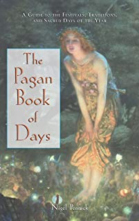 Pagan Book of Days: A Guide to the Festivals, Traditions, and Sacred Days of the Year