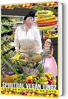 Spiritual Vegan Tingz: Lose Weight, Cure Disease, Awaken Your Soul! (English Edition)