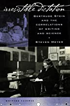 Irresistible Dictation: Gertrude Stein and the Correlations of Writing and Science (Writing Science)
