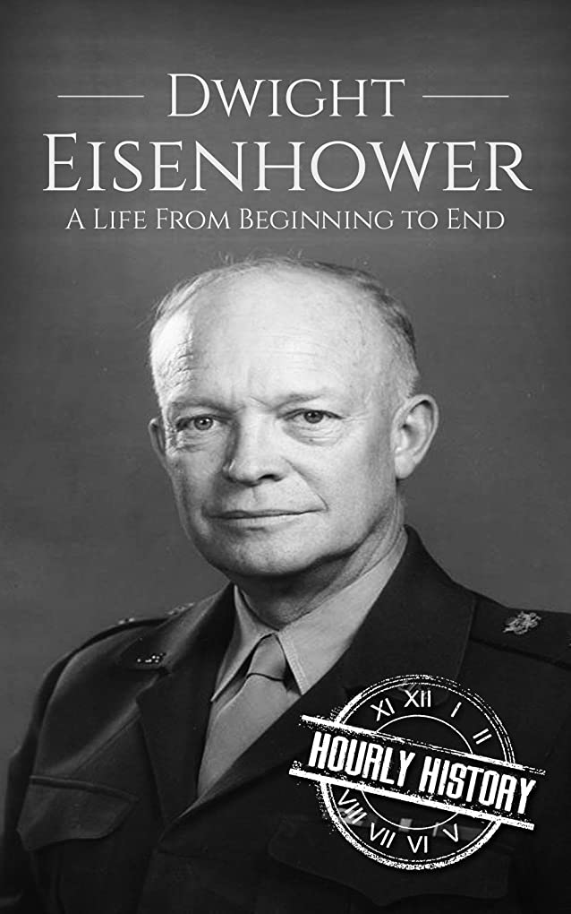 疑い薄いアシュリータファーマンDwight Eisenhower: A Life From Beginning to End (Biographies of US Presidents Book 34) (English Edition)