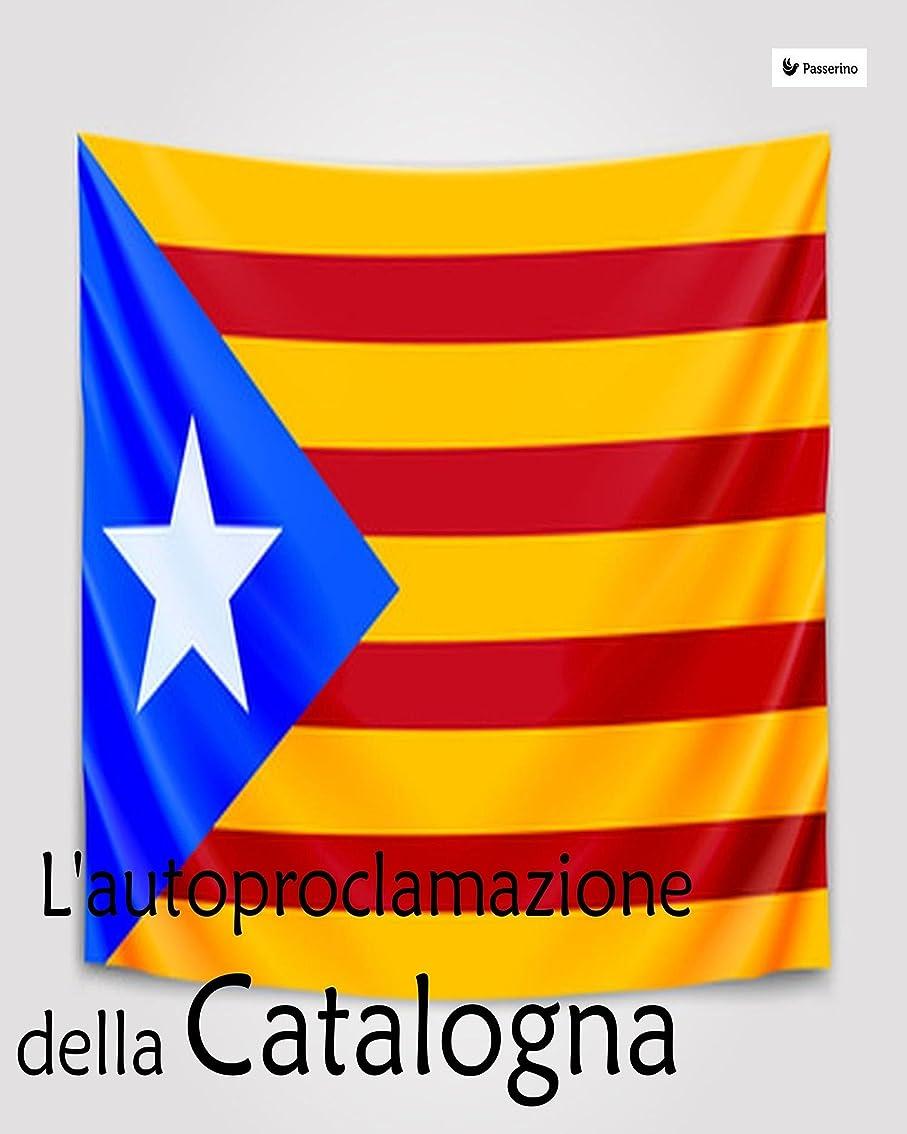 欠点ではごきげんよう許すL'autoproclamazione della Catalogna (Italian Edition)