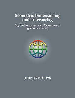 Geometric Dimensioning and Tolerancing-Applications, Analysis & Measurement [per ASME Y14.5-2009]