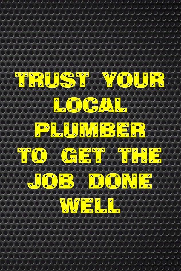 ボーナス豊富なくまTrust Your Local Plumber To Get The Job Done Well: Journal Notebook For Plumbing Supply Note Taking (6