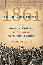The Revolution of 1861: The American Civil War in the Age of Nationalist Conflict (Civil War America)