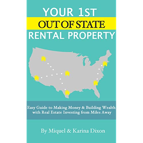 Your 1st Out of State Rental Property: Easy Guide to Making Money & Building Wealth With Real Estate Investing from Miles Away