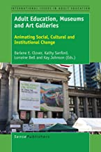 Adult Education, Museums and Art Galleries: Animating Social, Cultural and Institutional Change (International Issues in Adult Education)