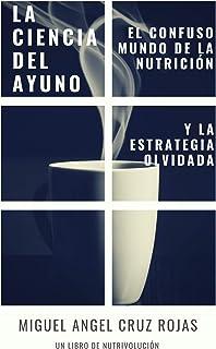 La Ciencia del Ayuno: El confuso mundo de la nutrici�n y la estrategia olvidada (Spanish Edition)
