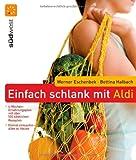 Einfach schlank mit ALDI: Einmal einkaufen - alles zu Hause - 4-Wochen-Ernährungsplan mit über 100 köstlichen Rezepten