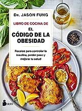 Libro de Cocina de El código de la obesidad: Recetas para controlar la insulina, perder peso y mejorar tu salud (Spanish E...