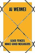 Ai Weiwei: Good Fences Make Good Neighbors