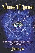 Waking Up Indigo: Personal Stories and Practical Guidance on Spiritual Awakening