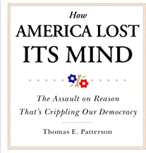 How America Lost Its Mind: The Assault on Reason That's Crippling Our Democracy (The Julian J. Rothbaum Distinguished Lect...