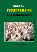 MODERN POULTRY KEEPING AND MANAGEMENT (MODERN LIVESTOCK PRODUCTION Book 4)