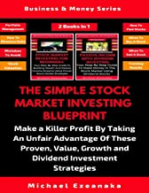 The Simple Stock Market Investing Blueprint (2 Books In 1): Make A Killer Profit By Taking An Unfair Advantage Of These Proven Value, Growth And Dividend Investment Strategies