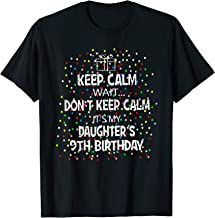 Keep Calm Wait Don't - It's My Daughter's 9th Birthday T-Shirt