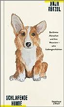 Schlafende Hunde: Berühmte Menschen und ihre Haustiere - zehn Liebesgeschichten