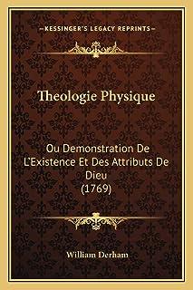 Theologie Physique: Ou Demonstration De L'Existence Et Des Attributs De Dieu (1769)