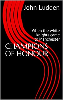 CHAMPIONS OF HONOUR: When the white knights came to Manchest