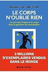 Le Corps n'oublie rien: Le cerveau, l'esprit et le corps dans la guérison du traumatisme (French Edition) Paperback