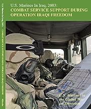 U.S. Marines in Iraq, 2003 Combat Service Support During Operation Iraqi Freedom : U.S. Marines in the Global War on Terrorism