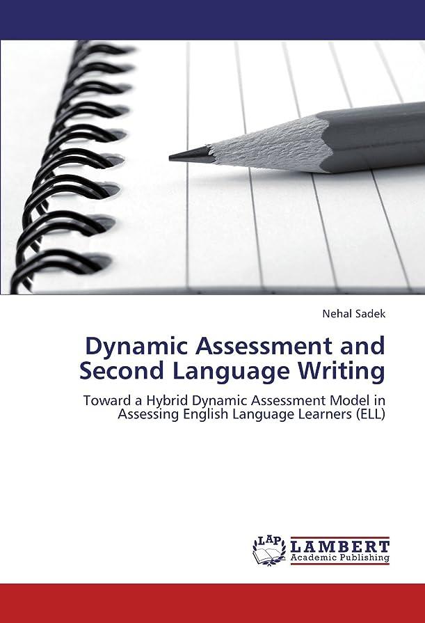 前提条件ピース哀Dynamic Assessment and Second Language Writing: Toward a Hybrid Dynamic Assessment Model in Assessing English Language Learners (ELL)
