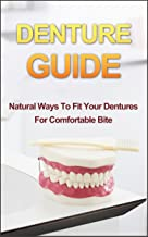 Denture Guide: Natural Ways To Fit Your Dentures For Comfortable Bite (Denture Guide, Denture Fitting, Denture Care, Oral ...