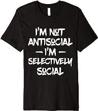 I'm not antisocial, I'm selectively social Premium T-Shirt