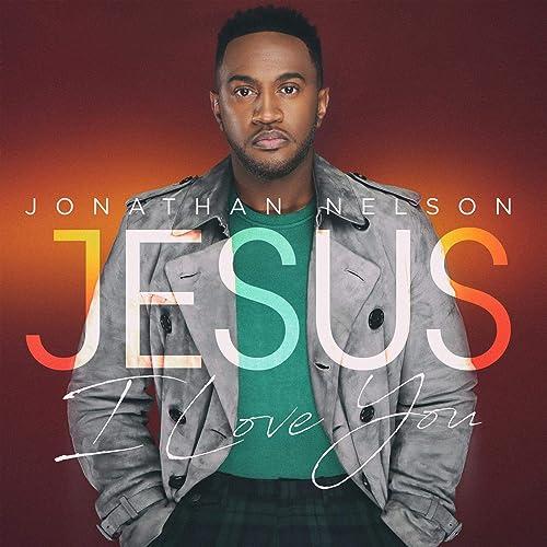 Jonathan Nelson - Jesus I Love You (2019)