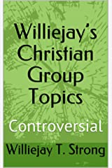 Williejay's Christian Group Topics: Controversial Kindle Edition