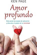 Amor profundo: Deja atrás los juegos de la seducción y descubre el poder de la intimidad (Spanish Edition)