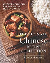 The Ultimate Chinese Recipe Collection: Chinese Cookbook for Delightful Home Cooking