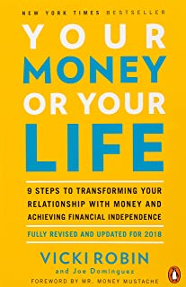 Your Money Or Your Life: 9 Steps to Transforming Your Relationship with Money and Achieving Financial Independence: Revise...