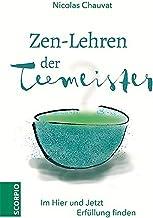 Zen-Lehren der Teemeister: Im Hier und Jetzt Erfüllung finden (German Edition)